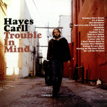 Hayes Carll<BR>Trouble In Mind (2008)