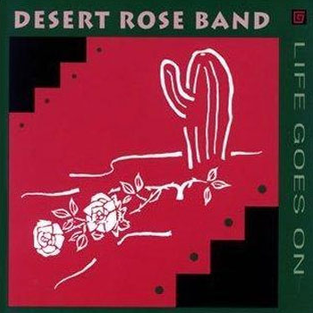 Desert Rose Band<BR>Life Goes On (1993)