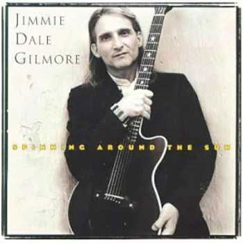 Jimmy Dale Gilmore<BR>Spinning Around The Sun (1993)