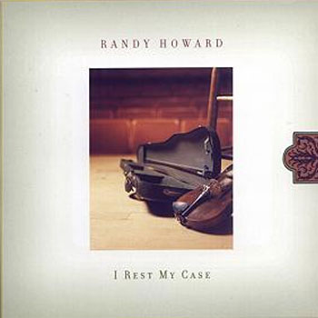 Randy Howard<BR>I Rest My Case (2003)