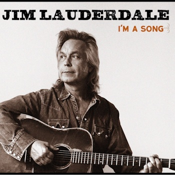 Jim Lauderdale<BR>I'm A Song (2014)