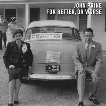 John Prine<BR>For Better Or Worse (2016)