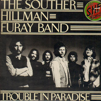 The Souther-Hillman-Furay Band<BR>Trouble in Paradise (1975)