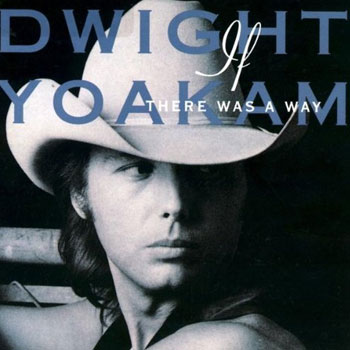 Dwight Yoakam<BR>lf There Was a Way (1990)